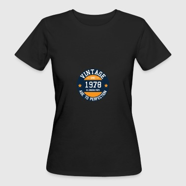 Vintage since 1978 - Age to Perfection Year of birth - Women's Organic T-shirt