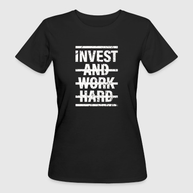 Invest and work hard - Frauen Bio-T-Shirt