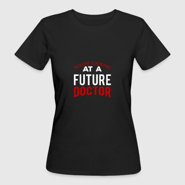 Doktor / Arzt: You´re Looking At A Future Doctor - Frauen Bio-T-Shirt