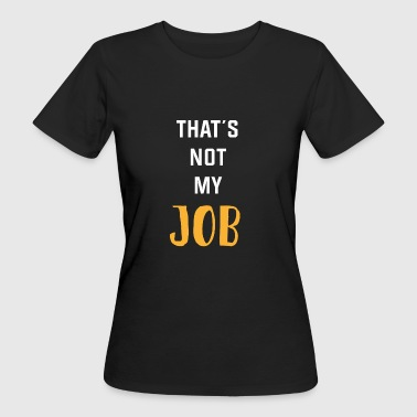Geschenk Shirt That's not my job - Frauen Bio-T-Shirt
