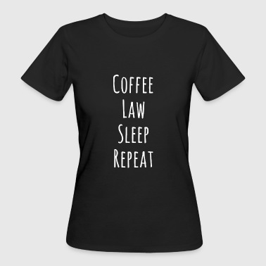 Coffee - Law - Sleep - Repeat - Frauen Bio-T-Shirt