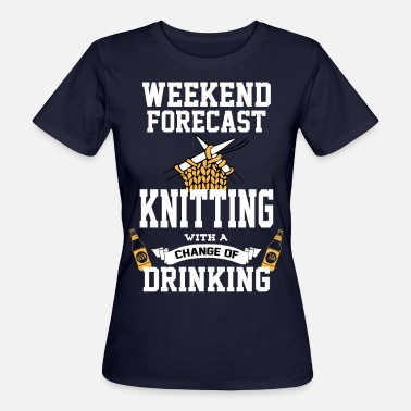 Knitting Knitting With A Chance Of Drinking - Women's Organic T-Shirt