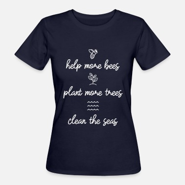 Bee Help More Bees Plant More Trees Clean The Seas - Frauen Bio-T-Shirt