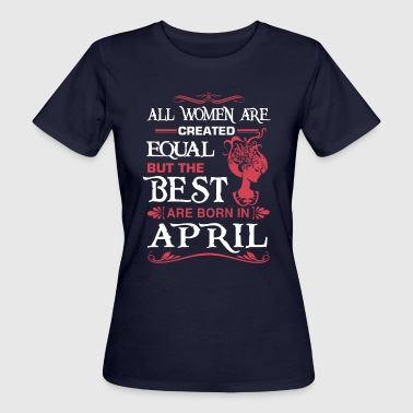 The Best Woman Are Born In APRIL - Women's Organic T-Shirt