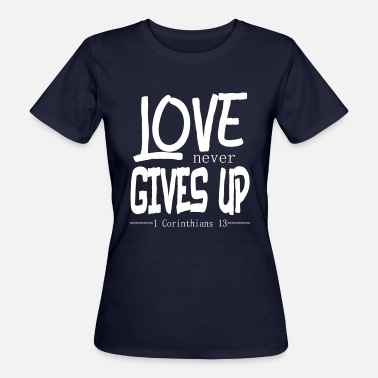 Never Give Up Love never gives up! - Women's Organic T-Shirt