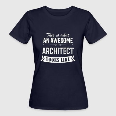 Architect Awesome architect - Women's Organic T-Shirt