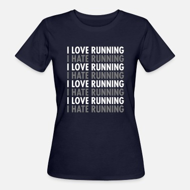 Hate Running I Love / Hate Running - Women's Organic T-Shirt