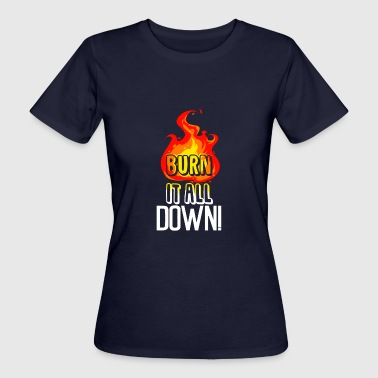 Cool Down Burn It All Down Funny Motivational Quote - Women's Organic T-Shirt