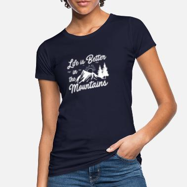 Life Is Better In The Mountains Life is better in the Mountains outdoor nature - Frauen Bio T-Shirt