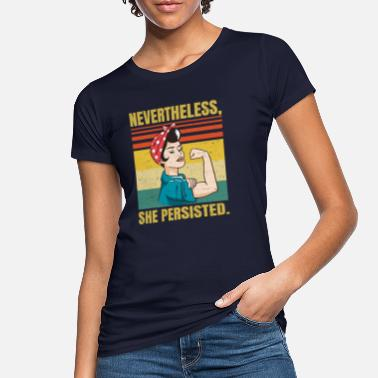 Empowerment Nevertheless She Persisted - Political Sarcastic - - Frauen Bio T-Shirt