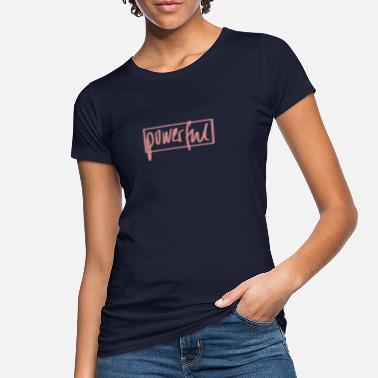 Powerful Powerful - Women's Organic T-Shirt
