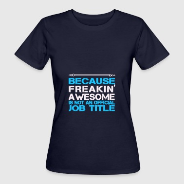 Freaking Awesome Freaking awesome job - Women's Organic T-Shirt