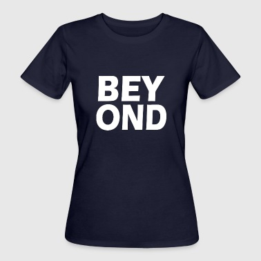 Beyond - Women's Organic T-Shirt