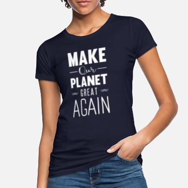 Ecology make our planet great again - Frauen Bio T-Shirt
