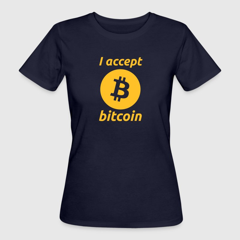I Accept Bitcoin's - Women's Organic T-shirt