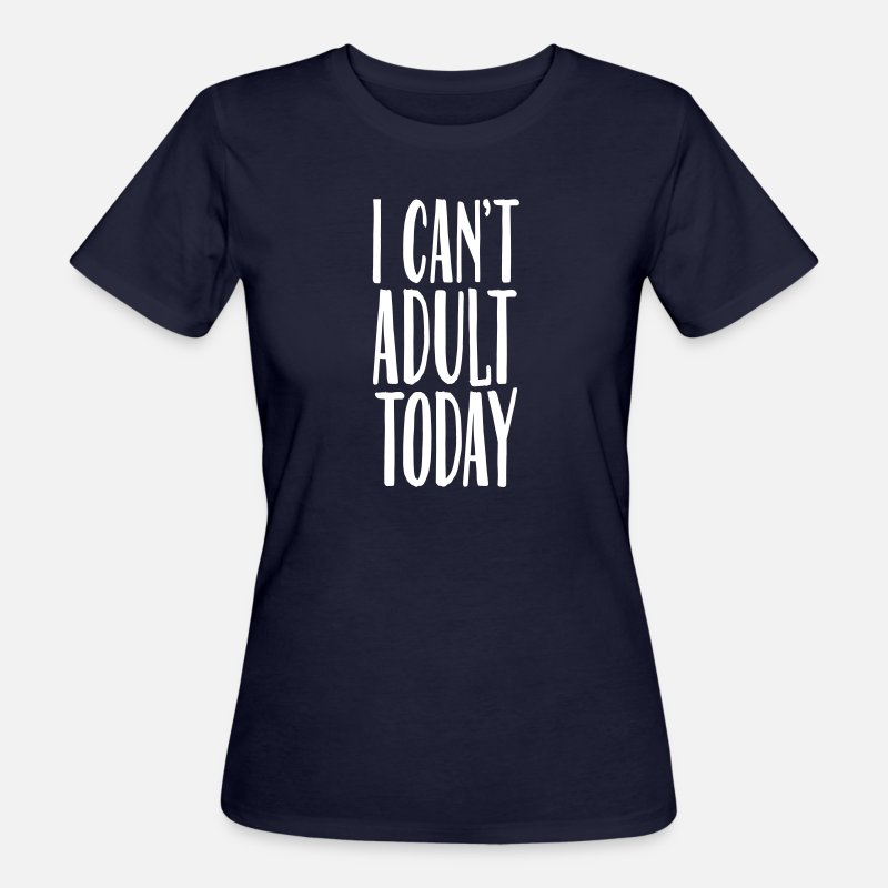 Adult T-shirts - I Can't Adult Today - T-shirt bio Femme marine