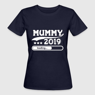 Mummy 2019 loading... - Frauen Bio-T-Shirt