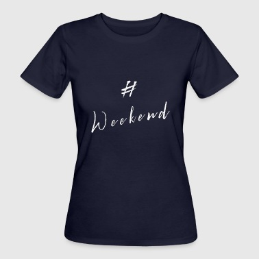 hashtag weekend - Women's Organic T-shirt