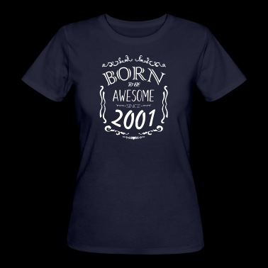 Born to vara enormt sedan 2001 - Ekologisk T-shirt dam