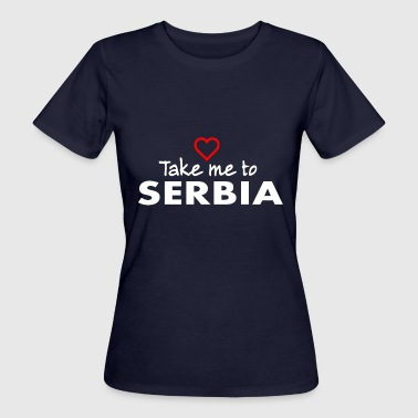 Take me to SERBIA - Serbisch - Serben - Frauen Bio-T-Shirt