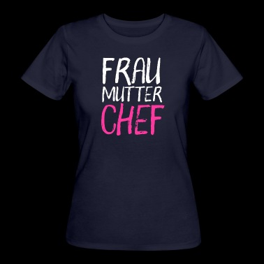 Frau Mutter Chef - Frauen Bio-T-Shirt