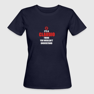 Geschenk it s a thing birthday understand CLAUDIO - Frauen Bio-T-Shirt