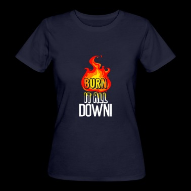 Burn It All Down Funny Motivational Quote - Women's Organic T-shirt