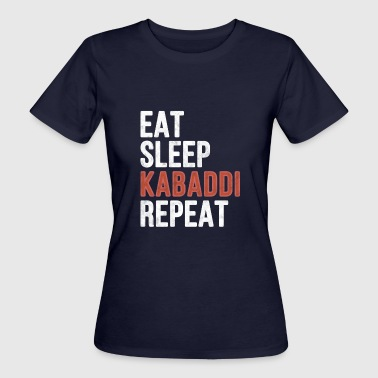Eat sleep Kabaddi Repeat - Funny Gift - Frauen Bio-T-Shirt