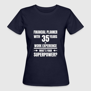 FINANCIAL PLANNER 35 YEARS OF WORK EXPERIENCE - Frauen Bio-T-Shirt