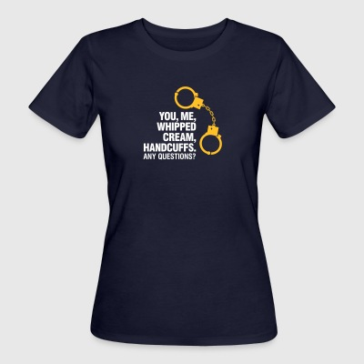 Lets Enjoy! You, Me, Whipped Cream And Handcuffs! - Women's Organic T-shirt