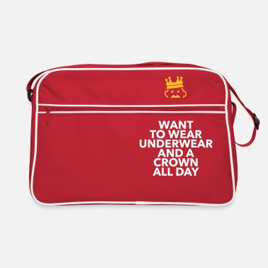 Unemployed Underwear I Only Want To Wear Underwear And A Crown - Retro Bag
