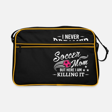 Mom I never dreamed i would be soccer mom - Retrolaukku