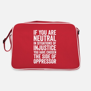 Injustice If You Are Neutral In Situations Injustice Oppress - Retro Bag