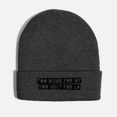 Ny Too Dumb For NY Too Ugly For LA - Winter Hat