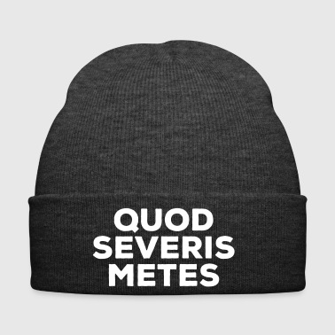 Quod severis metes You reap what you sow Latin - Winter Hat
