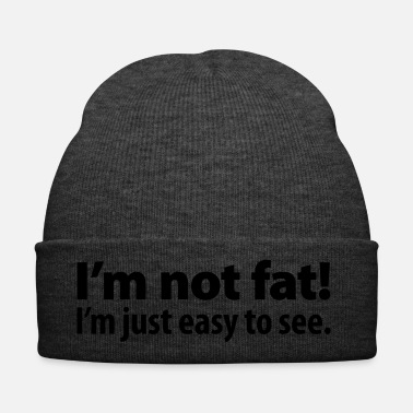 Belly I'm not fat! I'm just easy to see. Eat beer belly - Winter Hat