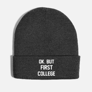 College Ok, But First College - Winter Hat