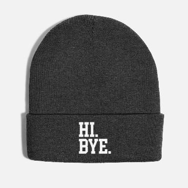 Offensive Hi Bye Funny Offensive Quote - Winter Hat