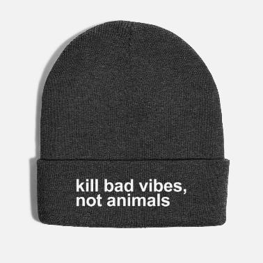Kill bad vibes, not animals - Winter Hat