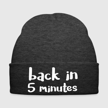 Back in five minutes - is not it ...? - Winter Hat