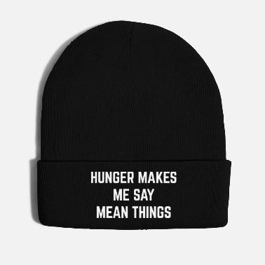 Hunger Hunger Mean Things Funny Quote - Bonnet