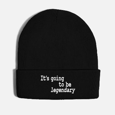 Legendary it's going to be legendary - Winter Hat