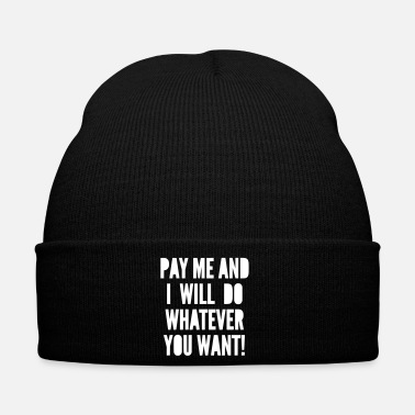 Pay PAY ME AND I WILL DO WHATEVER YOU WANT - Winter Hat