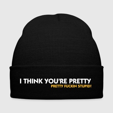 I think you re totally stupid! - Winter Hat