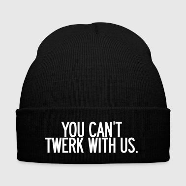 You can't twerk with us  - Czapka zimowa