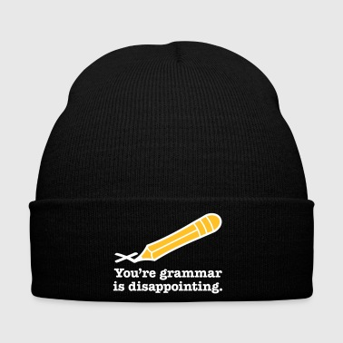 You're Grammar Is Disappointing. - Winter Hat