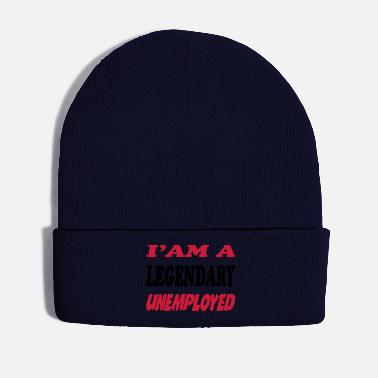 Unemployed I'am a legendary unemployed - Winter Hat
