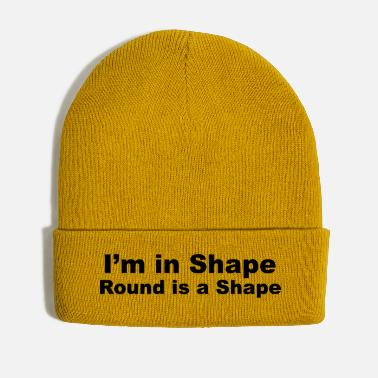 Shape I'm in Shape, Round is a Shape - Winter Hat