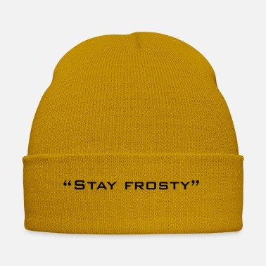 Frosty Stay Frosty Quote - Winter Hat