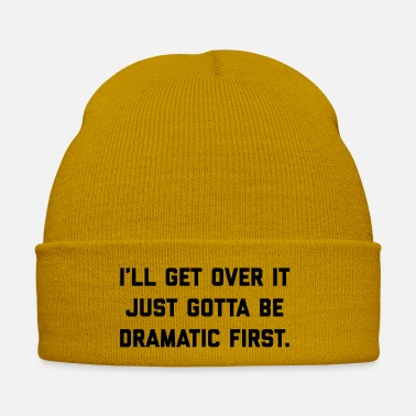 Drama Gotta Be Dramatic First Funny Quote - Winter Hat